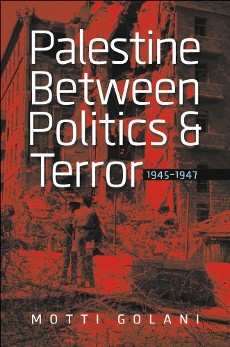 Palestine Between Politics and Terror, 1945-1947 (Schusterman Series in Israel S)