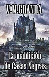 La maldición de Casas Negras: Una aldea gallega, una maldición que alcanzará a todo el que se acerqué a ella. 1ª Parte