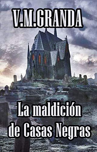 La maldición de Casas Negras: Una aldea gallega, una maldición que alcanzará a todo el que se acerqué a ella. 1ª Parte par V.M. Granda