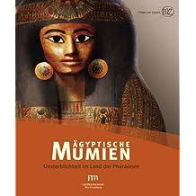 Ägyptische Mumien: Unsterblichkeit im Land der Pharaonen