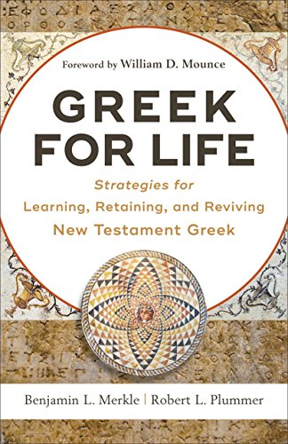 Greek for Life: Strategies for Learning, Retaining, and Reviving New Testament Greek