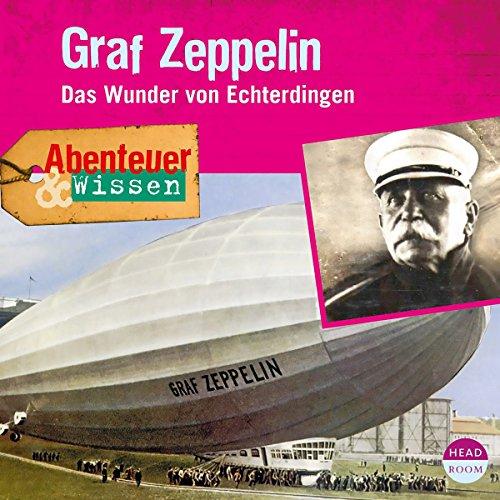 Graf Zeppelin - Das Wunder von Echterdingen: Abenteuer & Wissen