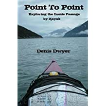 Point To Point: Exploring the Inside Passage by Kayak (English Edition)