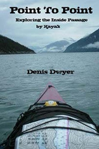 Point To Point: Exploring the Inside Passage by Kayak (English Edition) PDF Books