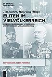 Eliten im Vielv?lkerreich: Imperiale Biographien in Russland und ?sterreich-Ungarn (1850-1918) (Elitenwandel in der Moderne / Elites and Modernity, Band 17)