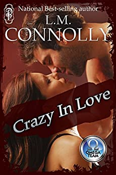 Crazy in Love: An Omega Team Novel (The Omega Team Universe Book 15) by [Connolly, L.M.]