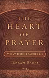 The Heart of Prayer: What Jesus Teaches Us by Jerram Barrs (2008-02-08)