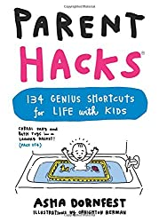 Parent Hacks: 134 Genius Shortcuts for Life With Kids