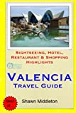 Valencia Travel Guide: Sightseeing, Hotel, Restaurant & Shopping Highlights [Idioma Inglés]