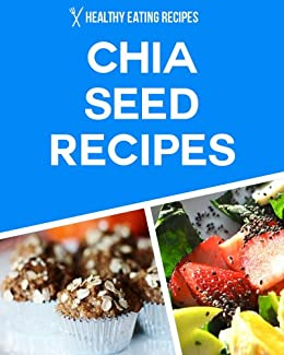 Chia Seed Recipes: Delicious & Simple Recipes For Weight-Loss, Wellness & Better Health (English Edition) von [Healthy Eating Recipes]
