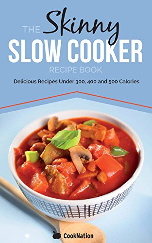 The Skinny Slow Cooker Recipe Book: Delicious Recipes Under 300, 400 And 500 Calories: Volume 1 (Cooknation) (Paperback)