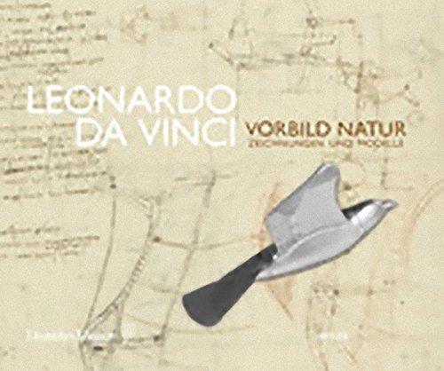 Leonardo da Vinci: Vorbild Natur - Zeichnungen und Modelle