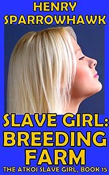 Slave Girl: Breeding Farm (The Atkoi Slave Girl Book 15) by [Sparrowhawk, Henry]