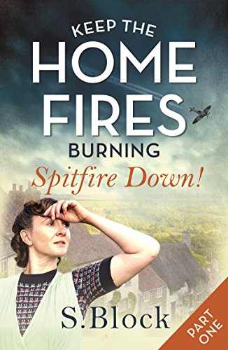 Keep the Home Fires Burning - Part One: Spitfire Down! por S. Block