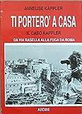 TI PORTERÊ A CASA. IL CASO KAPPLER - DA VIA RASELLA ALLA FUGA DA ROMA.