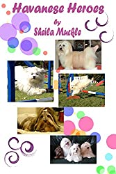 Havanese Heroes: The adventures of five little dogs (Annelise's Angela Book 3)
