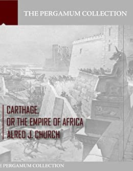 Carthage, or the Empire of Africa (English Edition) von [Alfred J. Church]