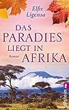'Das Paradies liegt in Afrika (Ein Südafrika-Roman 2)' von Elfie Ligensa