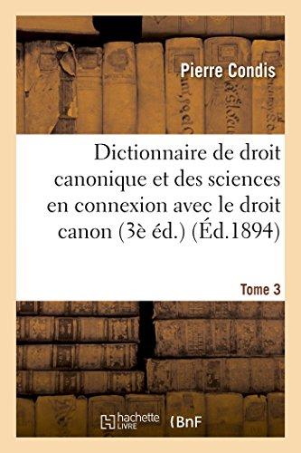 Dictionnaire de droit canonique et des sciences en connexion avec le droit canon T3: Dictionnaire de Mgr André et de l'abbé Condis par Pierre Condis, Michel André