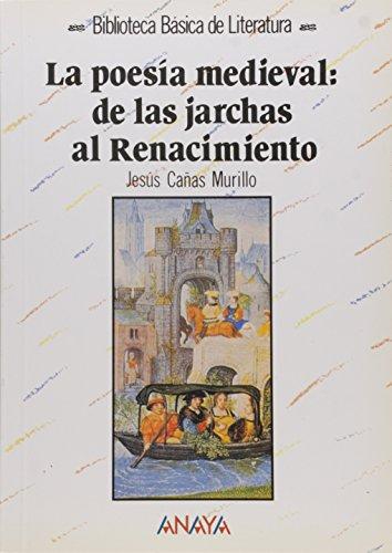 La poesía medieval: de las jarchas al Renacimiento (Literatura - Biblioteca Básica De Literatura - Serie «General») por Jesús Cañas