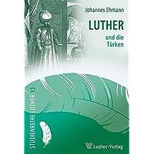Luther und die Türken (Studienreihe Luther)