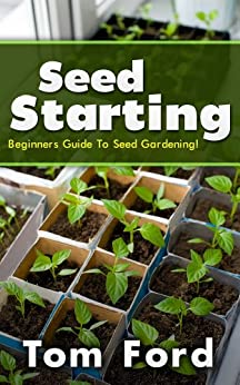 Seed Starting: Beginners Guide To Seed Gardening! (English Edition) par [Ford, Tom]
