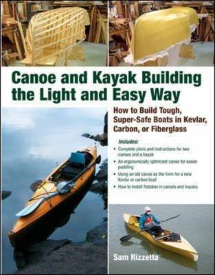 [Canoe and Kayak Building the Light and Easy Way: How to Build Tough, Super-safe Boats in Kevlar, Carbon, or Fiberglass] (By: Sam Rizetta) [published: May, 2009]