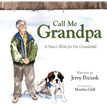 Call Me Grandpa, A Man's Wish for His Grandchild by Jerry Pociask (2006-05-20)