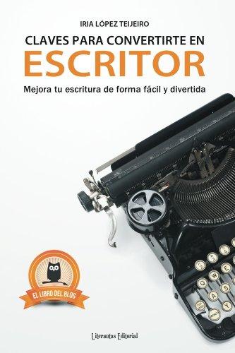 Claves para convertirte en escritor: mejora tu escritura de forma fácil y divertida por Iria López Teijeiro