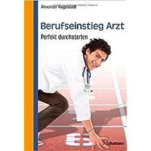 Berufseinstieg Arzt: Perfekt durchstarten von Alexander Kugelstadt ( 23. Juli 2014 )