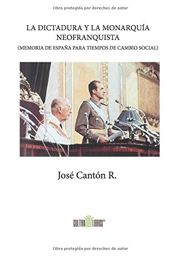 La dictadura y la monarquía neofranquista: Memoria de España para tiempos de cambio social (Cultiva, Band 426) (Tiempos De Dictadura)
