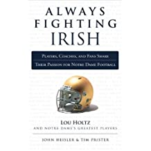 Always Fighting Irish: Players, Coaches, and Fans Share Their Passion for Notre Dame Football (Always a...) by John Heisler (2012-08-10)