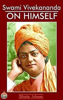 Swami Vivekananda on Himself by [Swami Vivekananda]