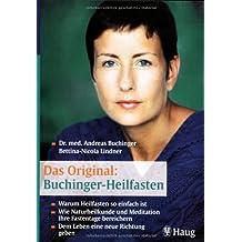 Das Original: Buchinger Heilfasten: Warum Heilfasten so einfach ist Wie Naturheilkunde und Meditation Ihre Fastentage bereichern Dem Leben eine neue Richtung geben