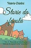 """Storie da favola: Vol. 2 - Racconti per (ri)vivere la bellezza di sognare come """"una volta"""""""
