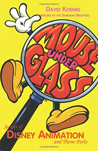 Mouse Under Glass: Secrets of Disney Animation & Theme Parks
