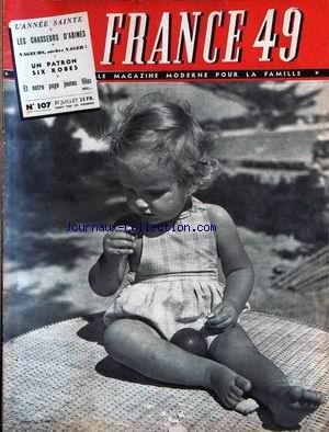 FRANCE MAGAZINE [No 107] du 31/07/1949 - L'ANNEE SAINTE - LES CHASSEURS D'ABIMES - NAGEURS SACHEZ NAGER - UN PATRON SIX ROBE - PAGE JEUNES FILLES.