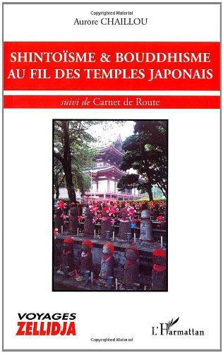 Shintosme et bouddhisme au fil des temples japonais : Suivi de Carnet de Route
