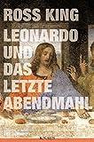 Leonardo und Das Letzte Abendmahl - Ross King