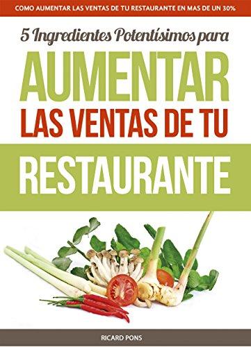 COMO AUMENTAR LAS VENTAS DE TU RESTAURANTE EN MAS DE UN 30%: 5 Ingredientes potentísimos para aumentar las ventas de tu Restaurante