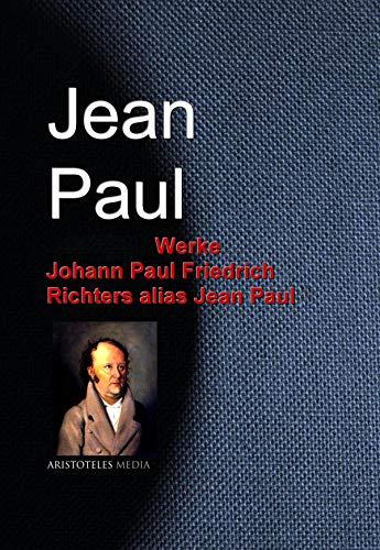 Gesammelte Werke Johann Paul Friedrich Richters alias Jean Paul