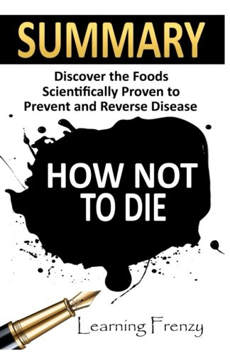 Summary: How Not To Die: - Dr. Michael Greger and Gene Stone: Discover the Foods Scientifically Proven to Prevent and Reverse Disease