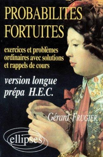 Probabilits fortuites: Exercices & problmes ordinaires avec solutions et rappels de cours