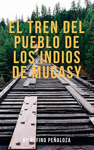 EL TREN DE LOS INDIOS MUCASY por RUFINO PEÑALOZA