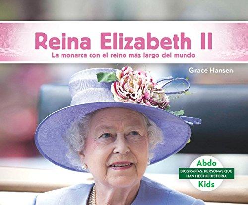 Reina Elizabeth II: La Monarca Con El Reinado Más Largo de la Historia (Queen Elizabeth II: The World's Longest-Reigning Monarch) (Biografías: ... / Biographies: People who have made history)