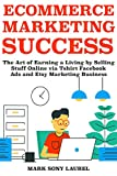 Ecommerce Marketing Success: The Art of Earning a Living by Selling Stuff Online via Tshirt Facebook Ads and Etsy Marketing Business (English Edition)