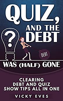 Quiz, and the debt was (half) gone: Clearing debt and quiz show tips all in one by [Eves, Vicky ]