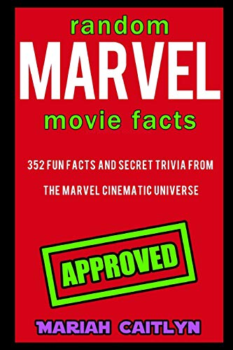 Random Marvel Movie Facts: 352 Fun Facts and Secret Trivia from the Marvel Cinematic Universe (Big Hero Six Marvel)