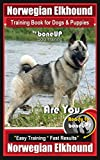 #2: Norwegian Elkhound Training Book for Dogs and Puppies by Bone Up Dog Training: Are You Ready to Bone Up? Easy Training * Fast Results, Norwegian Elkhound