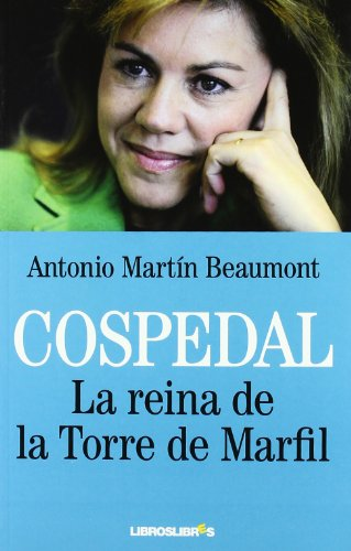 Cospedal: La reina de la torre de marfíl por Antonio Martín Beaumont
